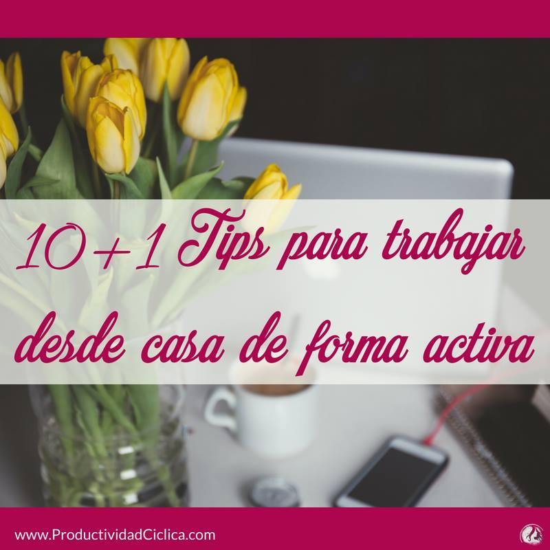 10 +1 tips para trabajar desde casa de forma activa